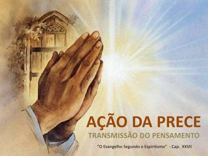 """AÇÃO DA PRECETRANSMISSÃO DO PENSAMENTO  """"O Evangelho Segundo o Espiritismo"""" - Cap. XXVII"""