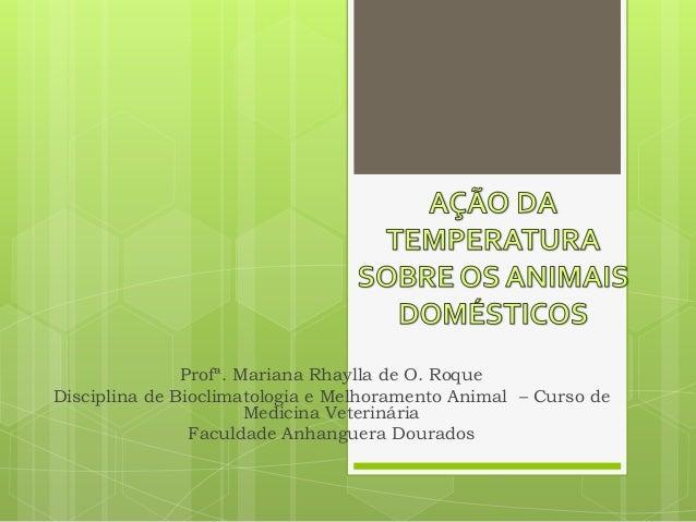 Profª. Mariana Rhaylla de O. Roque  Disciplina de Bioclimatologia e Melhoramento Animal – Curso de  Medicina Veterinária  ...