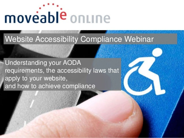 Website Accessibility Compliance Webinar Understanding your AODA requirements, the accessibility laws that apply to your w...