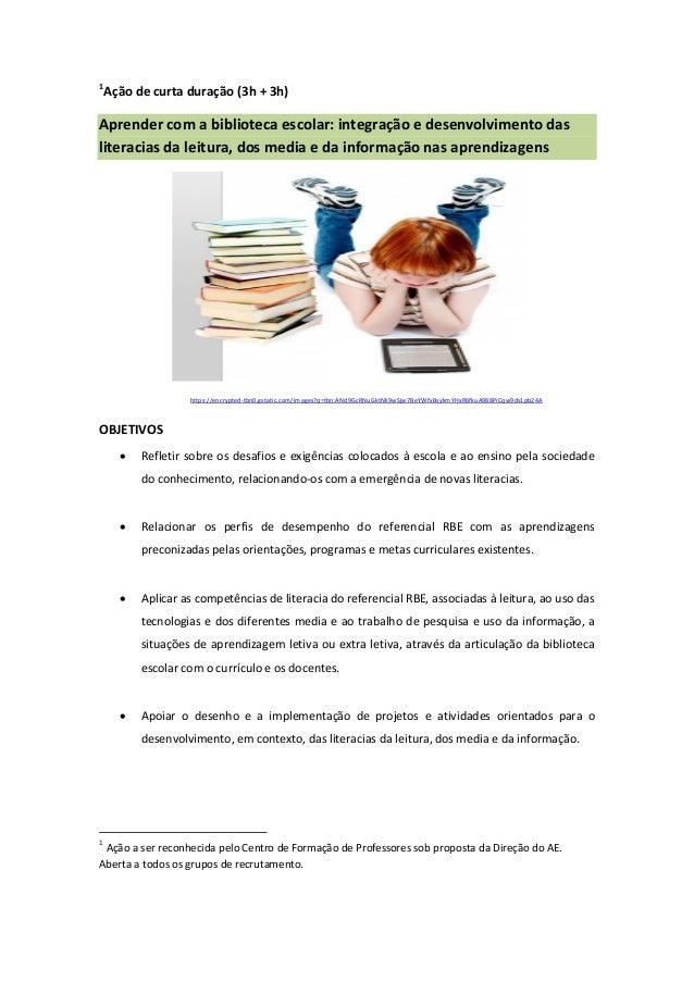 1 Ação de curta duração (3h + 3h) Aprender com a biblioteca escolar: integração e desenvolvimento das literacias da leitur...