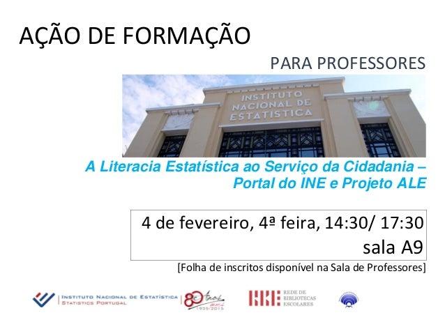 AÇÃO DE FORMAÇÃO PARA PROFESSORES A Literacia Estatística ao Serviço da Cidadania – Portal do INE e Projeto ALE 4 de fever...