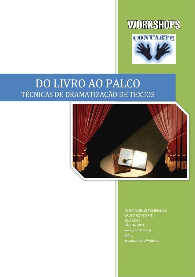 FORMADOR: JORGE BRANCO GRUPO CONT'ARTE 2013/2014 DO LIVRO AO PALCO TÉCNICAS DE DRAMATIZAÇÃO DE TEXTOS PÁGINA WEB: www.cont...