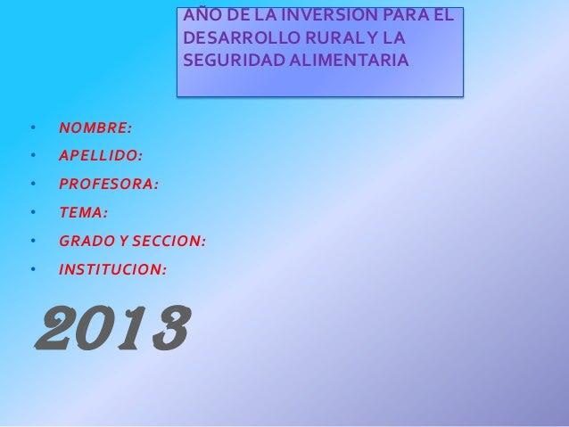 AÑO DE LA INVERSION PARA EL DESARROLLO RURAL Y LA SEGURIDAD ALIMENTARIA •  NOMBRE:  •  APELLIDO:  •  PROFESORA:  •  TEMA: ...