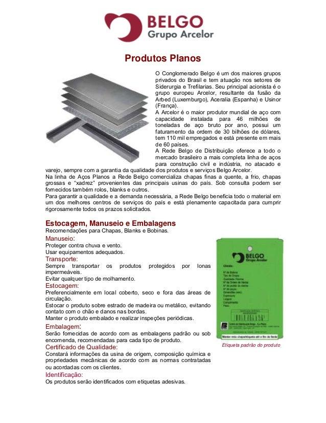 Produtos Planos O Conglomerado Belgo é um dos maiores grupos privados do Brasil e tem atuação nos setores de Siderurgia e ...