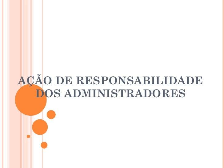 AÇÃO DE RESPONSABILIDADE DOS ADMINISTRADORES
