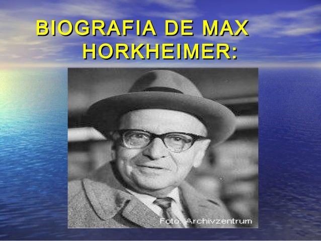 BIOGRAFIA DE MAXBIOGRAFIA DE MAX HORKHEIMER:HORKHEIMER: