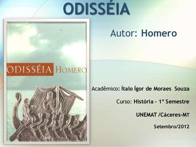 ODISSÉIA          Autor: Homero   Acadêmico: Ítalo Ígor de Moraes Souza            Curso: História – 1º Semestre          ...