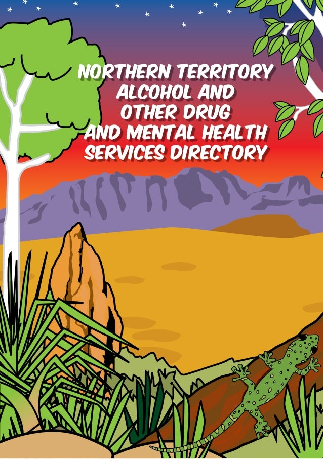 NORTHERN TERRITORY  Alcohol and  Other Drug  AND Mental Health  Services Directory