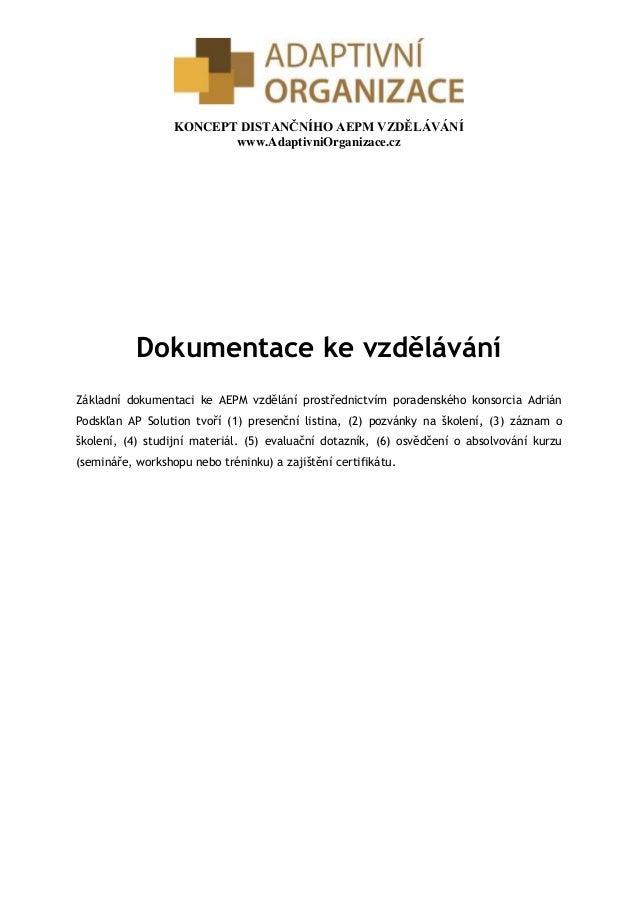 KONCEPT DISTANČNÍHO AEPM VZDĚLÁVÁNÍ www.AdaptivniOrganizace.cz Dokumentace ke vzdělávání Základní dokumentaci ke AEPM vzdě...