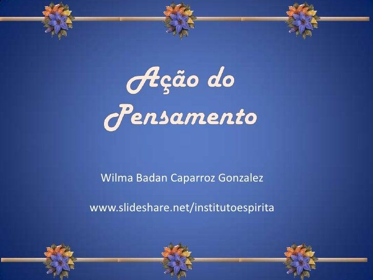 Wilma Badan Caparroz Gonzalezwww.slideshare.net/institutoespirita