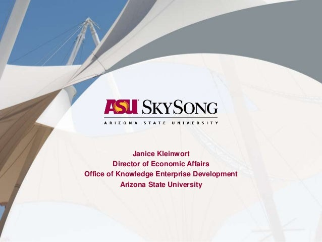 Janice Kleinwort Director of Economic Affairs Office of Knowledge Enterprise Development Arizona State University  ECONOMI...