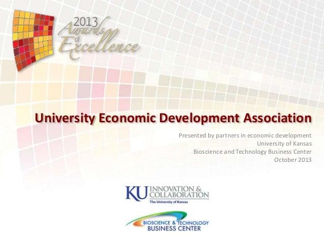University Economic Development Association Presented by partners in economic development University of Kansas Bioscience ...