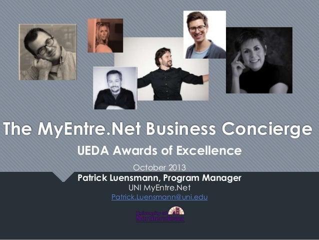 The MyEntre.Net Business Concierge UEDA Awards of Excellence October 2013  Patrick Luensmann, Program Manager UNI MyEntre....