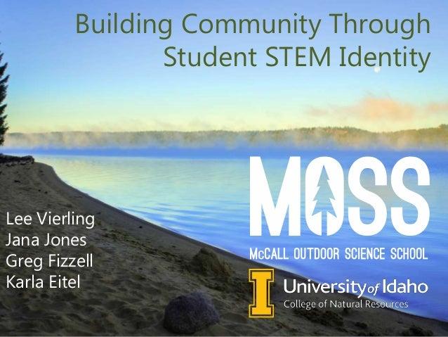Building Community Through Student STEM Identity Lee Vierling Jana Jones Greg Fizzell Karla Eitel