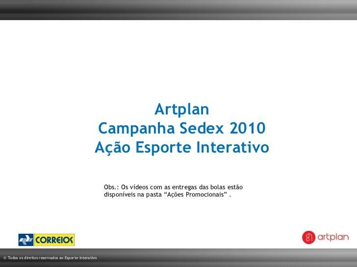 """Artplan Campanha Sedex 2010 Ação Esporte Interativo Obs.: Os vídeos com as entregas das bolas estão disponíveis na pasta """"..."""