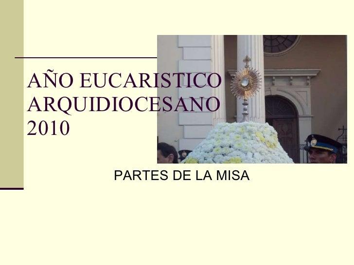 AÑO EUCARISTICO ARQUIDIOCESANO 2010 PARTES DE LA MISA
