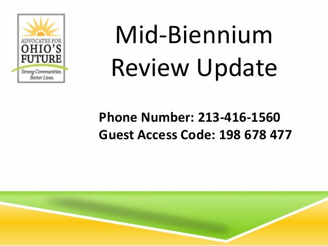 Phone Number: 213-416-1560 Guest Access Code: 198 678 477 Mid-Biennium Review Update