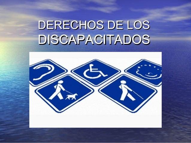 DERECHOS DE LOSDERECHOS DE LOS DISCAPACITADOSDISCAPACITADOS