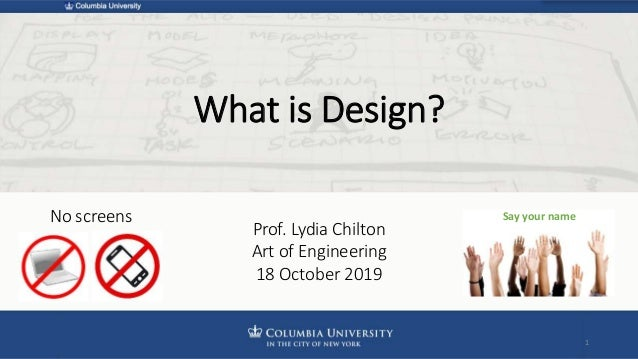 What is Design? Prof. Lydia Chilton Art of Engineering 18 October 2019 No screens Say your name 1