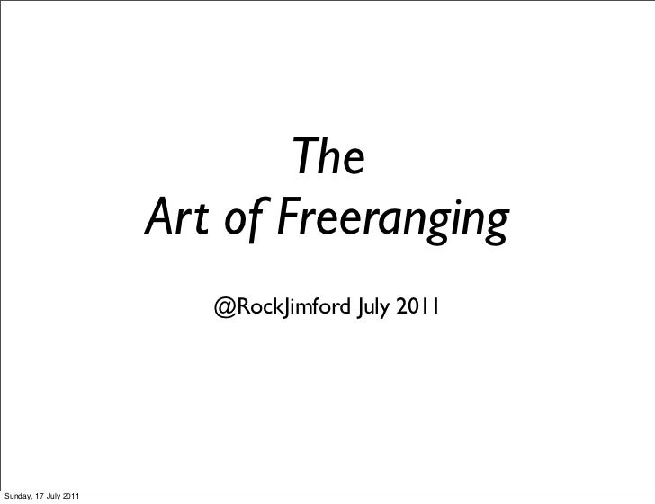 The                       Art of Freeranging                          @RockJimford July 2011Sunday, 17 July 2011