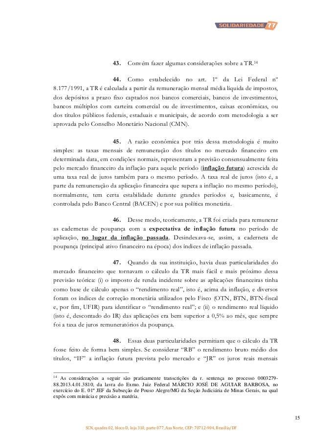 43.  Convém fazer algumas considerações sobre a TR.14  44. Como estabelecido no art. 1º da Lei Federal nº 8.177/1991, a TR...