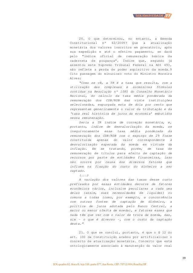 20. O que determinou, no entanto, a Emenda Constitucional nº 62/2009? Que a atualização monetária dos valores inscritos em...
