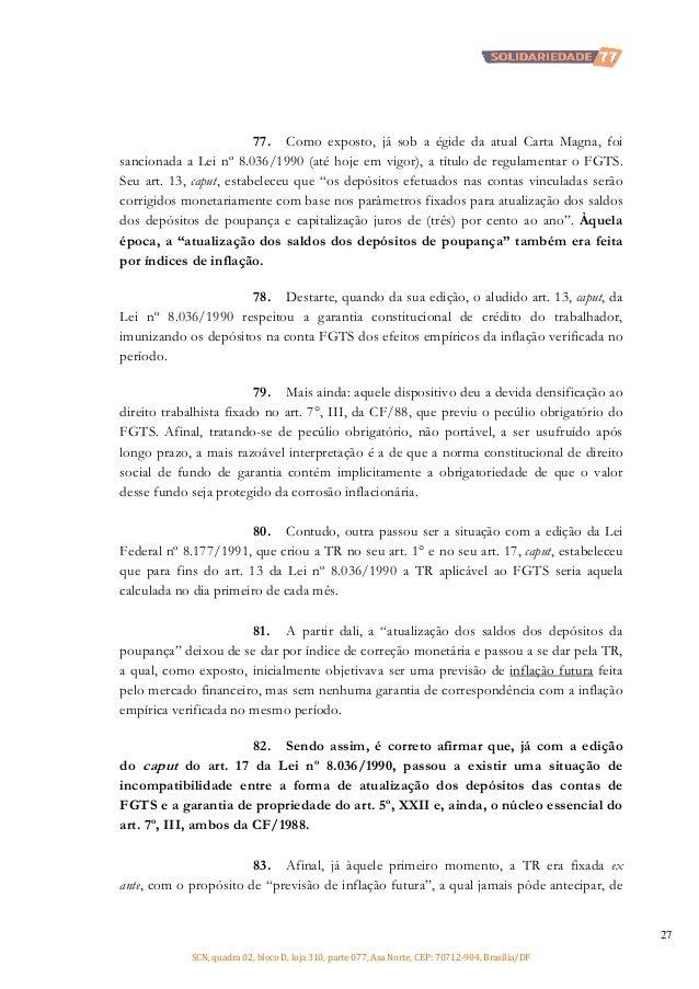 77. Como exposto, já sob a égide da atual Carta Magna, foi sancionada a Lei nº 8.036/1990 (até hoje em vigor), a título de...