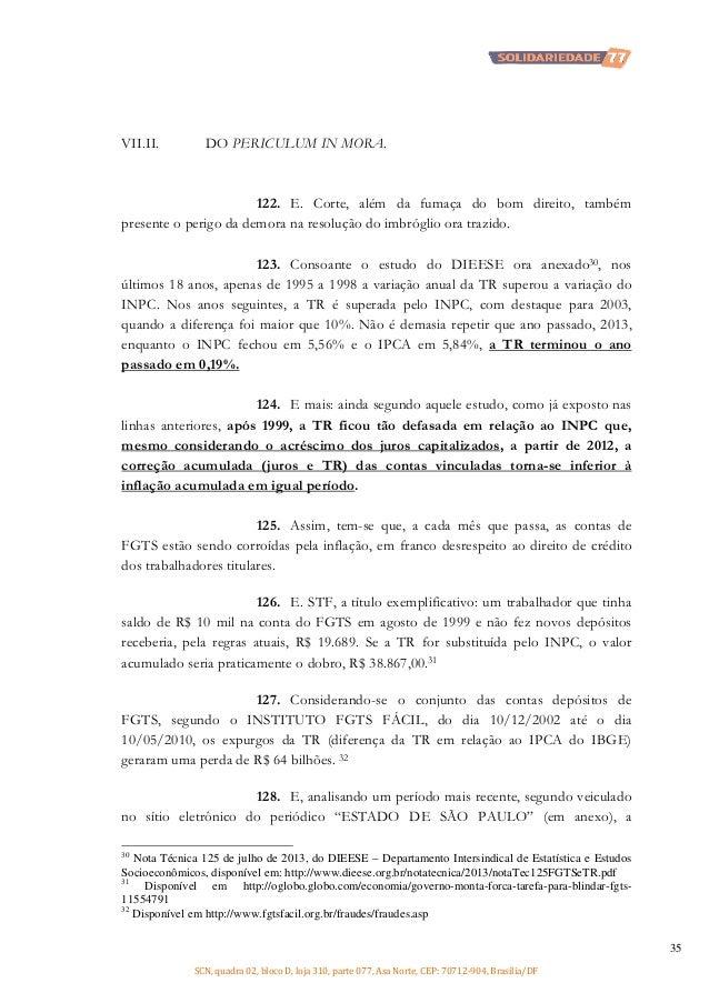 VII.II.  DO PERICULUM IN MORA.  122. E. Corte, além da fumaça do bom direito, também presente o perigo da demora na resolu...