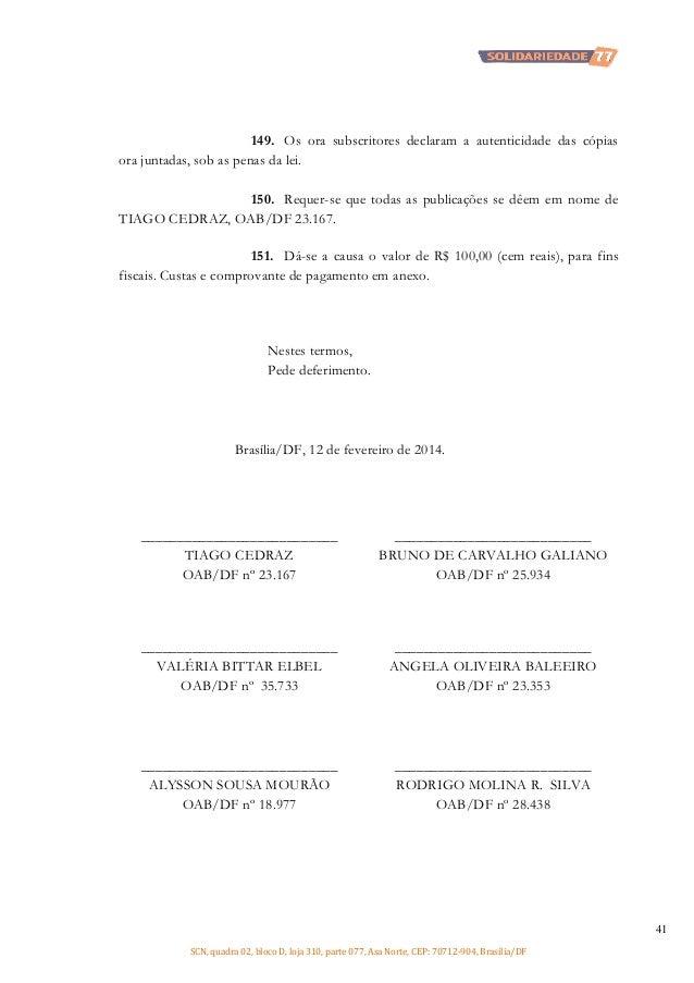 149. Os ora subscritores declaram a autenticidade das cópias ora juntadas, sob as penas da lei. 150. Requer-se que todas a...