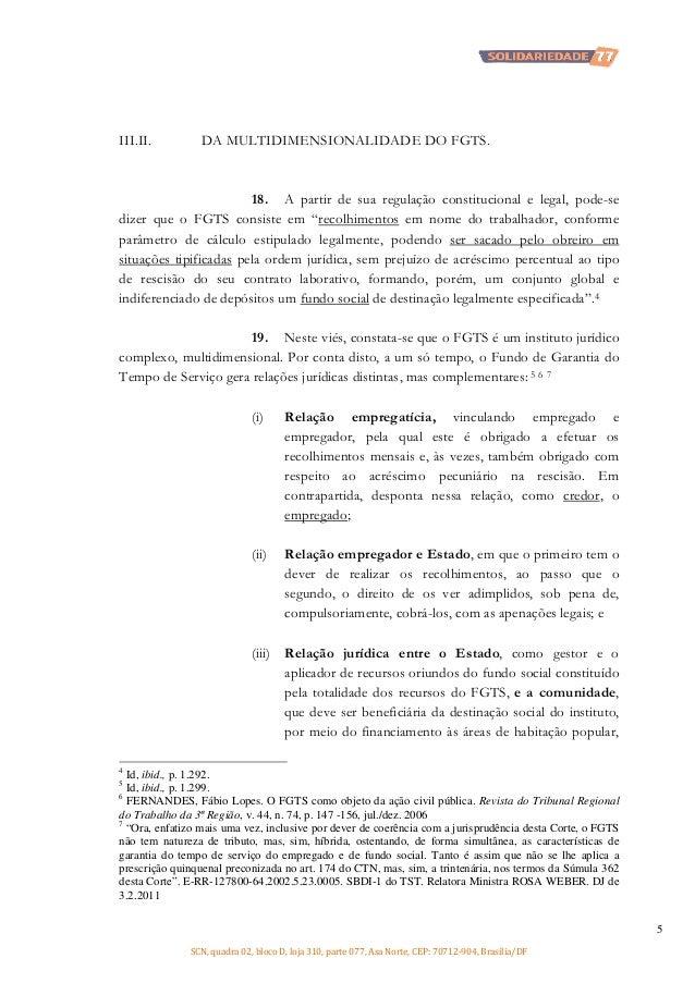 III.II.  DA MULTIDIMENSIONALIDADE DO FGTS.  18. A partir de sua regulação constitucional e legal, pode-se dizer que o FGTS...