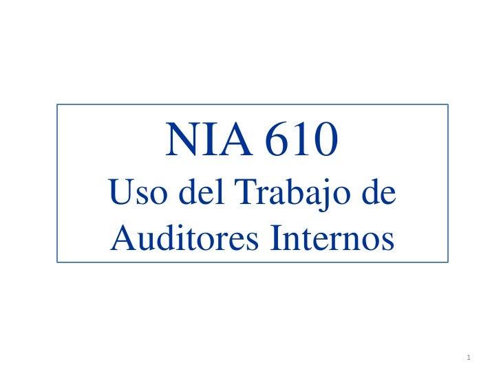NIA 610Uso del Trabajo deAuditores Internos                     1