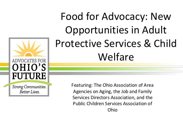 Food for Advocacy: New Opportunities in Adult Protective Services & Child Welfare Featuring: The Ohio Association of Area ...
