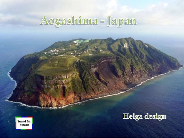 Aogashima – Japan Administered by Tokyo and located approximately 358 kilometres (222 mi) south of Tokyo and 64 kilometres...