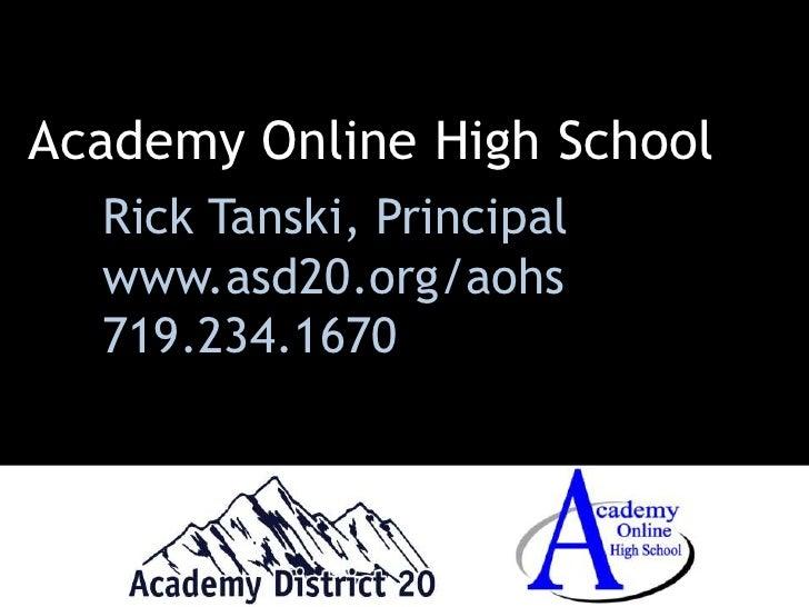 Academy Online High School<br />Rick Tanski, Principal<br />www.asd20.org/aohs<br />719.234.1670<br />