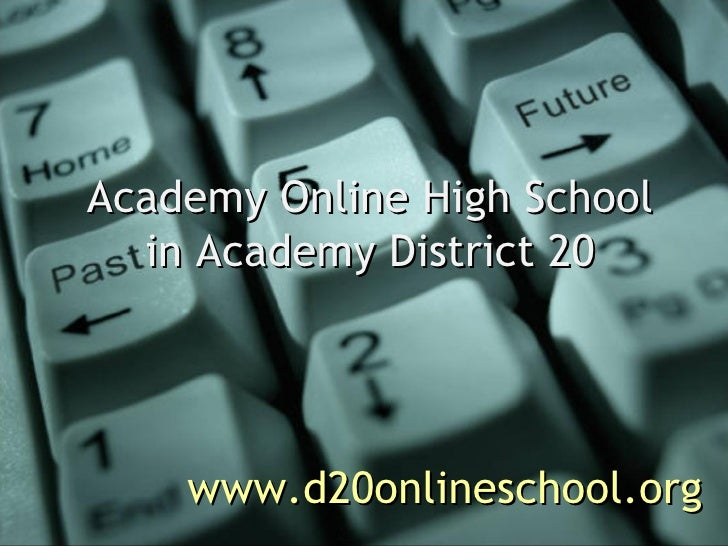 Academy Online High School in Academy District 20 www.d20onlineschool.org