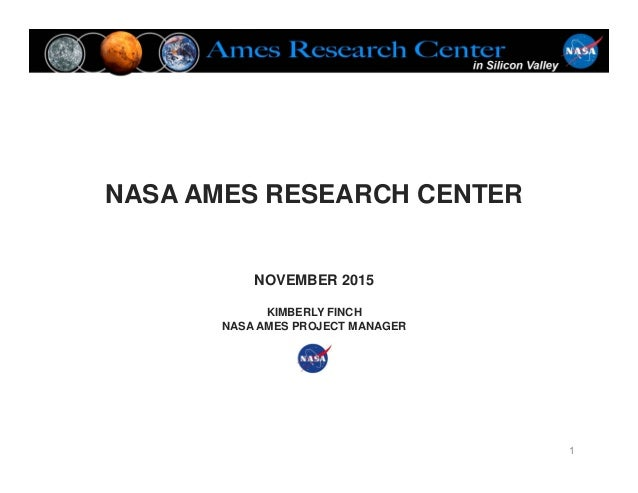 NASA AMES RESEARCH CENTER NOVEMBER 2015 KIMBERLY FINCH NASA AMES PROJECT MANAGER 1