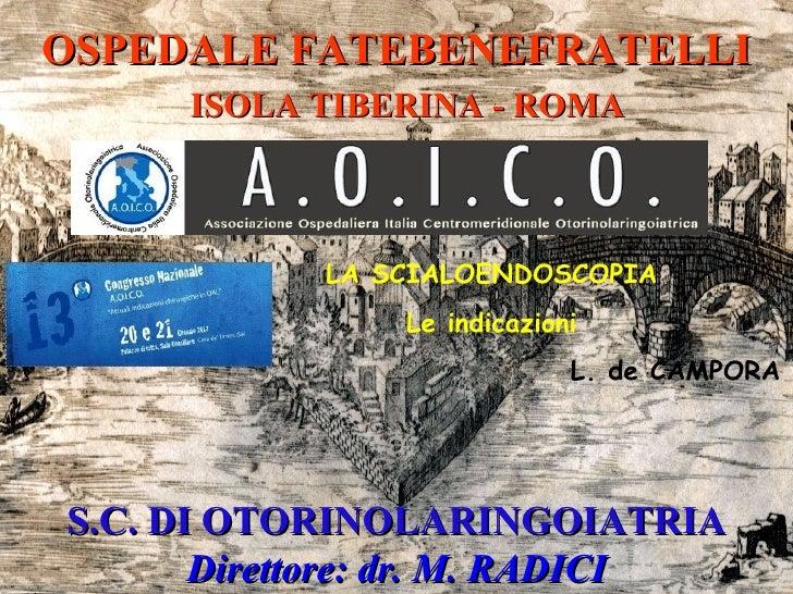 OSPEDALE FATEBENEFRATELLI     ISOLA TIBERINA - ROMA            LA SCIALOENDOSCOPIA                Le indicazioni          ...