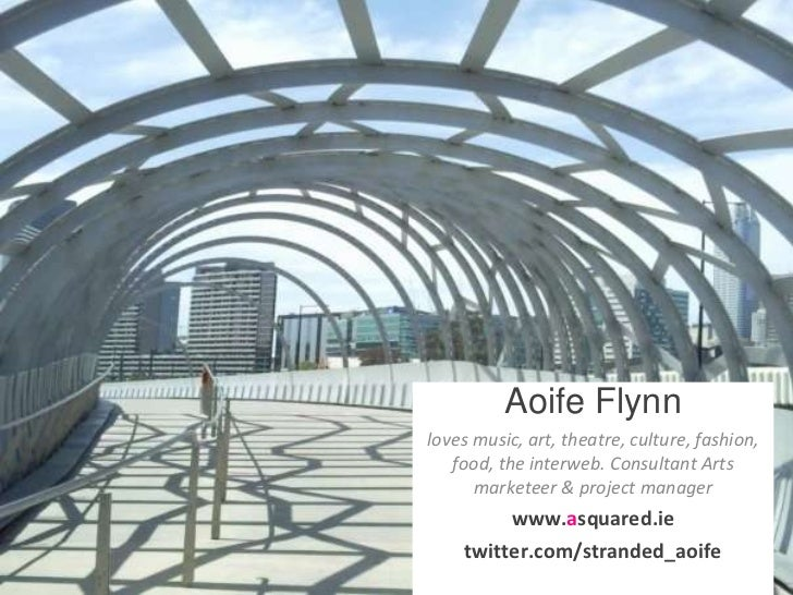 Aoife Flynn loves music, art, theatre, culture, fashion, food, the interweb. Consultant Arts marketeer & project manager w...