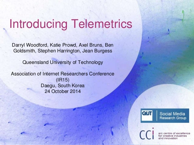 Introducing Telemetrics  Darryl Woodford, Katie Prowd, Axel Bruns, Ben  Goldsmith, Stephen Harrington, Jean Burgess  Queen...