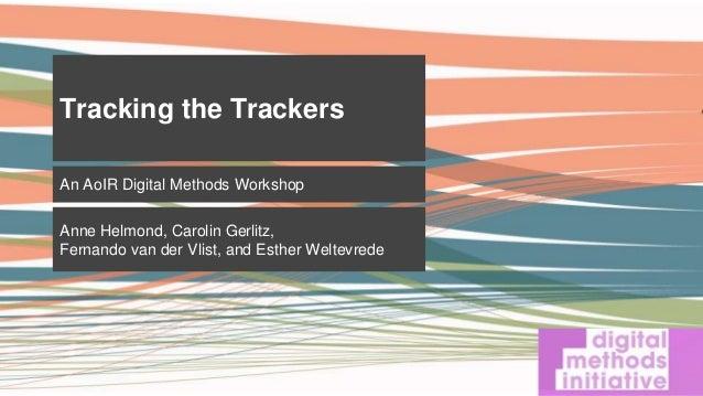 An AoIR Digital Methods Workshop Anne Helmond, Carolin Gerlitz, Fernando van der Vlist, and Esther Weltevrede Tracking the...
