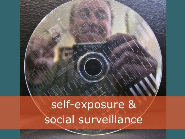 self-exposure &  social surveillance