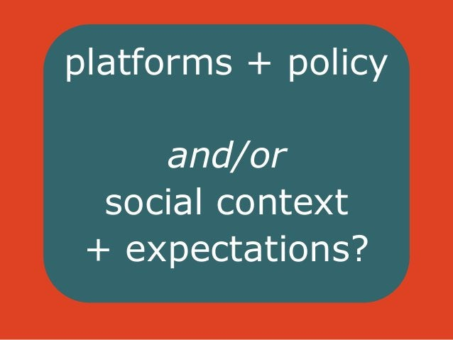 platforms + policy  and/or  social context  + expectations?