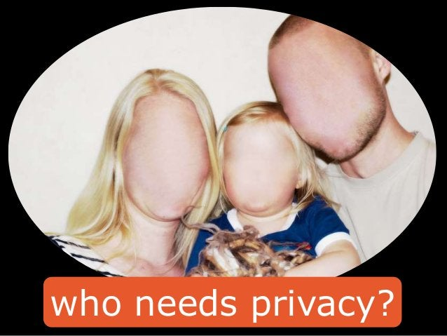 who needs privacy?