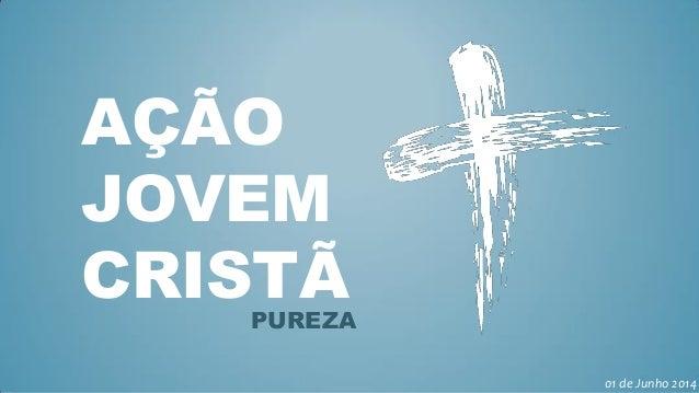 AÇÃO JOVEM CRISTÃPUREZA 01 de Junho 2014