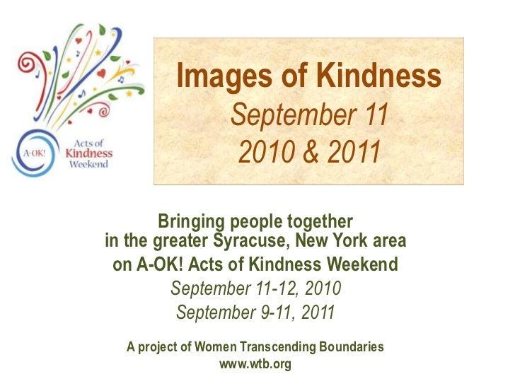 Images of Kindness                  September 11                  2010 & 2011        Bringing people togetherin the greate...