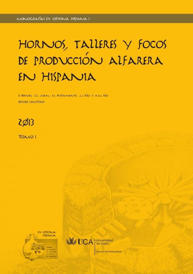 Monografías e x officina hispana I  Hornos, talleres y focos  de producción alfarera  en Hispania  D. Bernal, L.C. Juan, M...