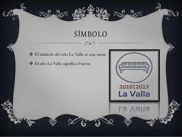 SÍMBOLO  El símbolo del año La Valla es una mesa  El año La Valla significa Fuerza