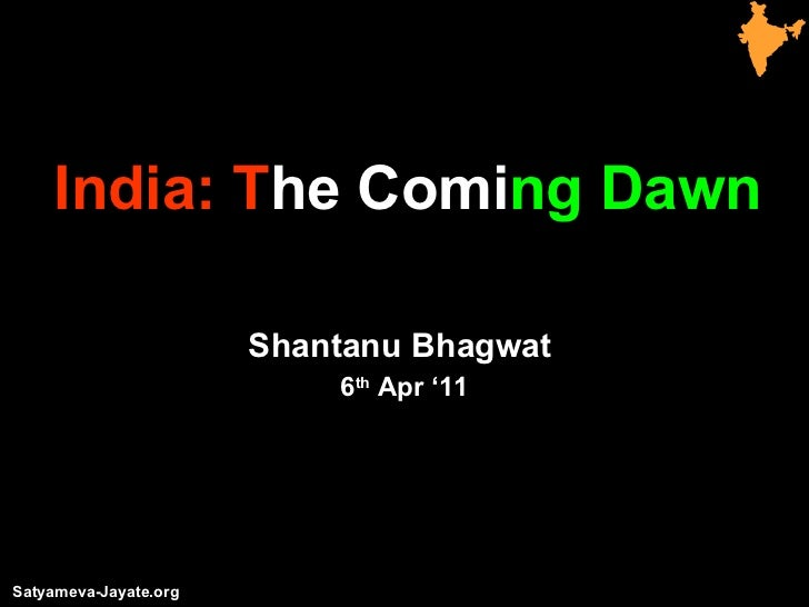 India: T he Comi ng Dawn Shantanu Bhagwat  6 th  Apr '11