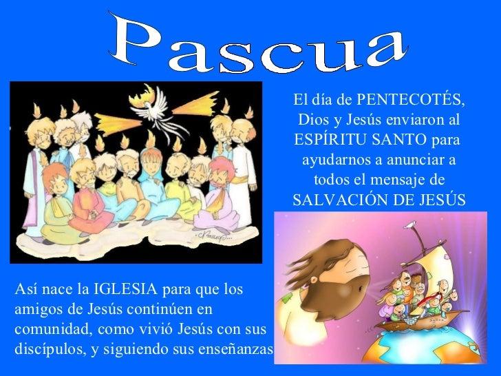Pascua El día de PENTECOTÉS, Dios y Jesús enviaron al ESPÍRITU SANTO para  ayudarnos a anunciar a todos el mensaje de SALV...