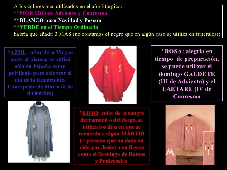 A los colores más utilizados en el año litúrgico: ** MORADO en Adviento y Cuaresma ** BLANCO para Navidad y Pascua ** VERD...